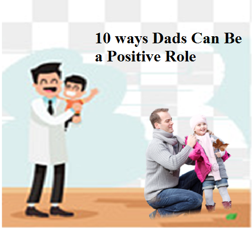 10 Ways Dads Can Be A Positive Role Model